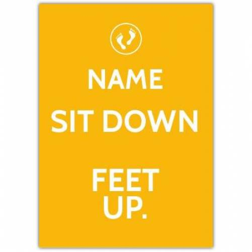 Sit Down Feet Up Card