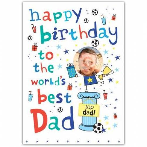 To The World's Best Dad Birthday Card