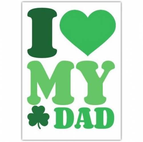 Green Shamrock I Heart My Dad Card