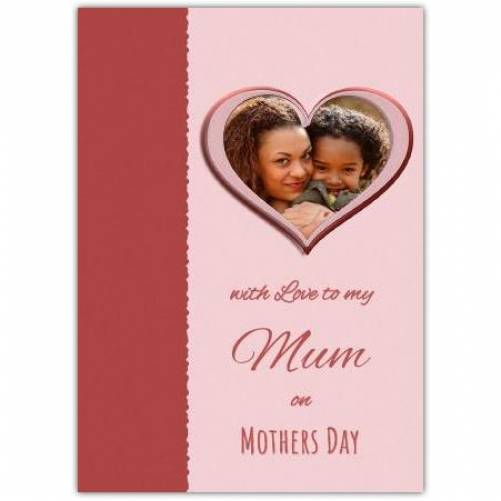One Photo With Love To My Mum Mother's Day Card