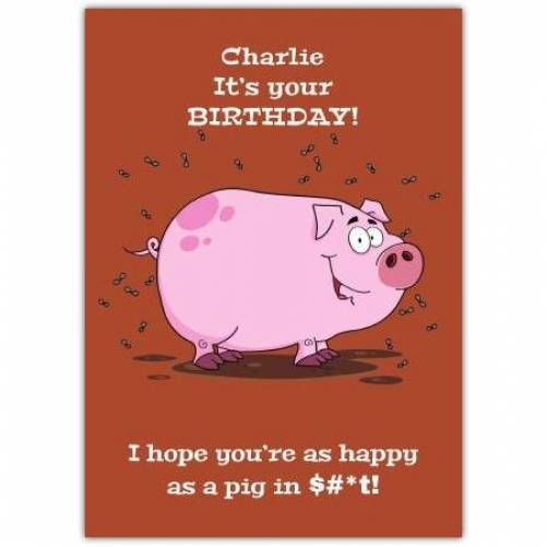 Happy As A Pig In S#*t Happy Birthday Card
