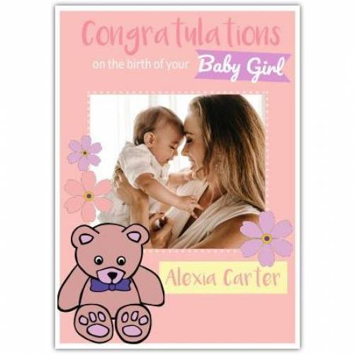 Congratulations On The Birth Of Your Baby Girl Photo Teddy Bear Card