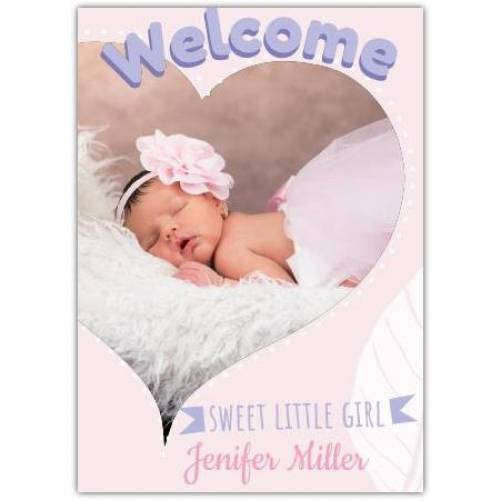 Welcome Sweet Little Girl Heart Photo Pink Card