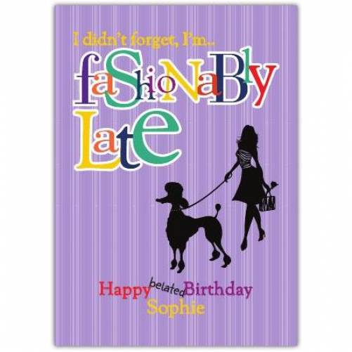 Happy Belated Birthday Fashionably Late Poodle Card